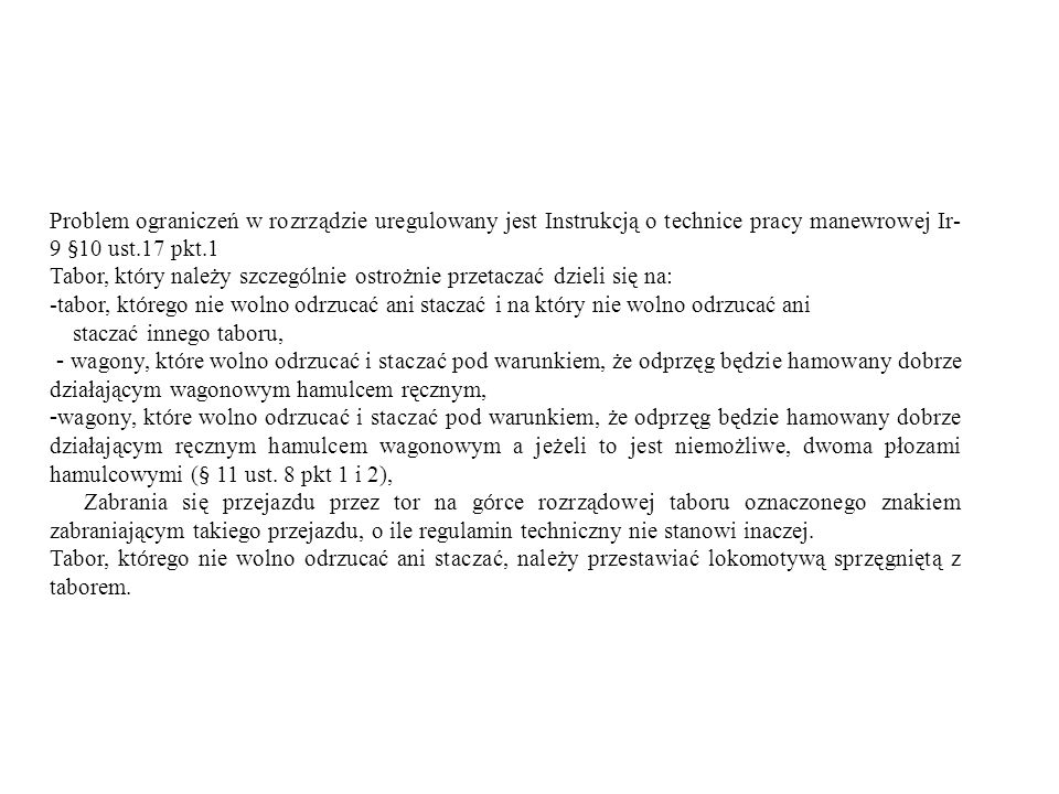 Problem ograniczeń w rozrządzie uregulowany jest Instrukcją o technice pracy manewrowej Ir- 9 §10 ust.17 pkt.1 Tabor, kt ó ry należy szczeg ó lnie ost