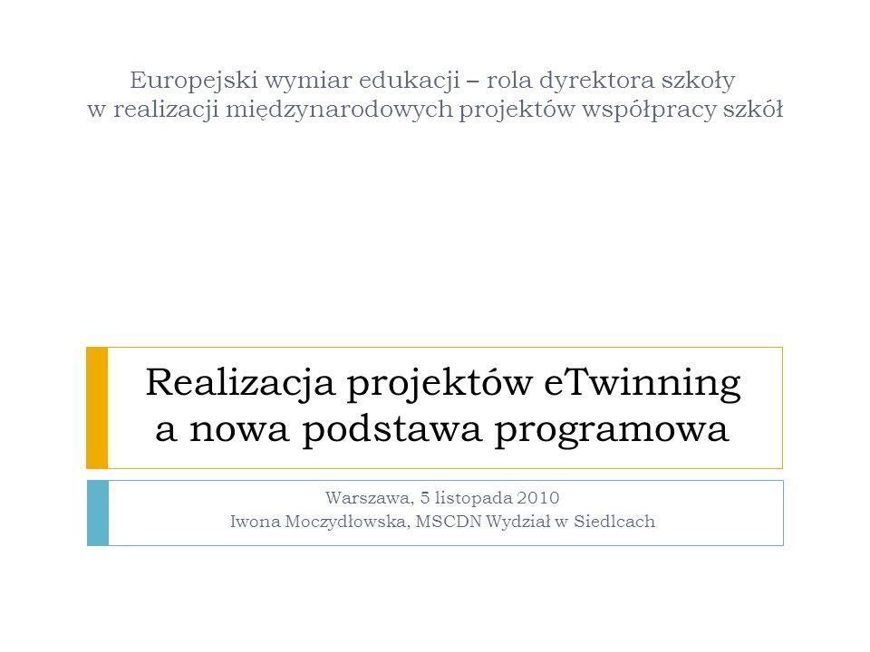 Realizacja projektów eTwinning a nowa podstawa programowa Warszawa, 5 listopada 2010 Iwona Moczydłowska, MSCDN Wydział w Siedlcach Europejski wymiar e