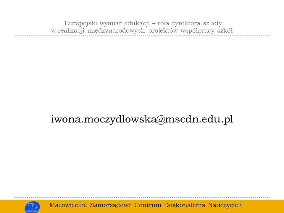 Mazowieckie Samorządowe Centrum Doskonalenia Nauczycieli Europejski wymiar edukacji – rola dyrektora szkoły w realizacji międzynarodowych projektów ws
