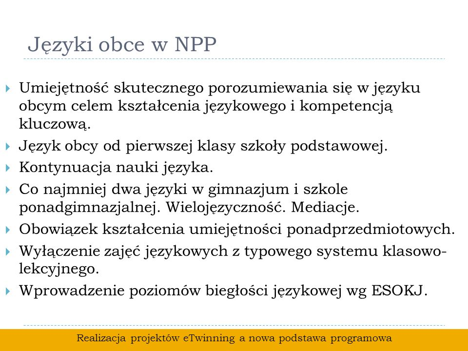 Języki obce w NPP Umiejętność skutecznego porozumiewania się w języku obcym celem kształcenia językowego i kompetencją kluczową. Język obcy od pierwsz