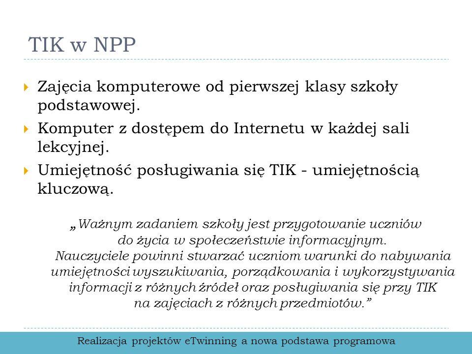 TIK w NPP Zajęcia komputerowe od pierwszej klasy szkoły podstawowej. Komputer z dostępem do Internetu w każdej sali lekcyjnej. Umiejętność posługiwani