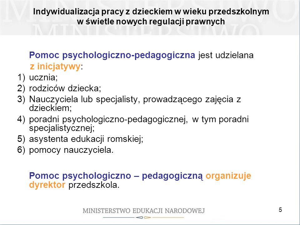 5 Pomoc psychologiczno-pedagogiczna jest udzielana z inicjatywy: 1)ucznia; 2)rodziców dziecka; 3)Nauczyciela lub specjalisty, prowadzącego zajęcia z d