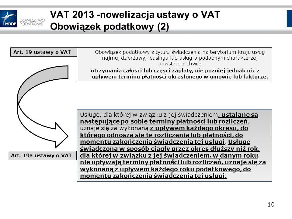 VAT 2013 -nowelizacja ustawy o VAT Obowiązek podatkowy (2) Obowiązek podatkowy z tytułu świadczenia na terytorium kraju usług najmu, dzierżawy, leasin