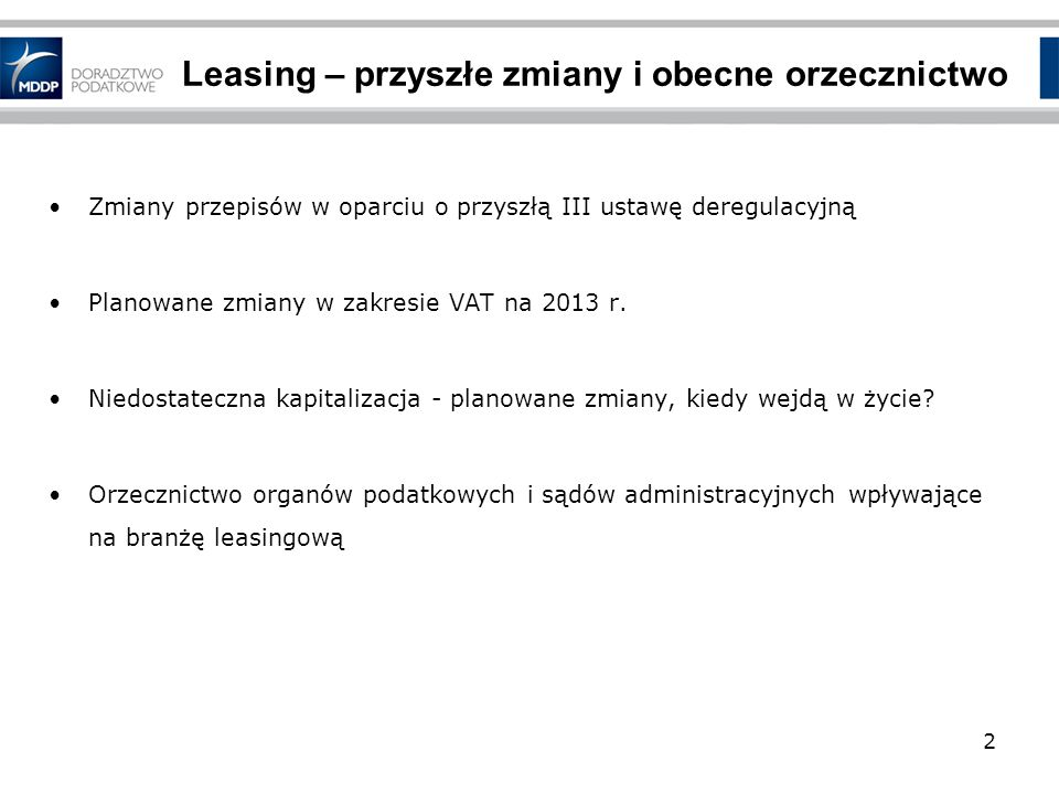 Leasing – przyszłe zmiany i obecne orzecznictwo Zmiany przepisów w oparciu o przyszłą III ustawę deregulacyjną Planowane zmiany w zakresie VAT na 2013