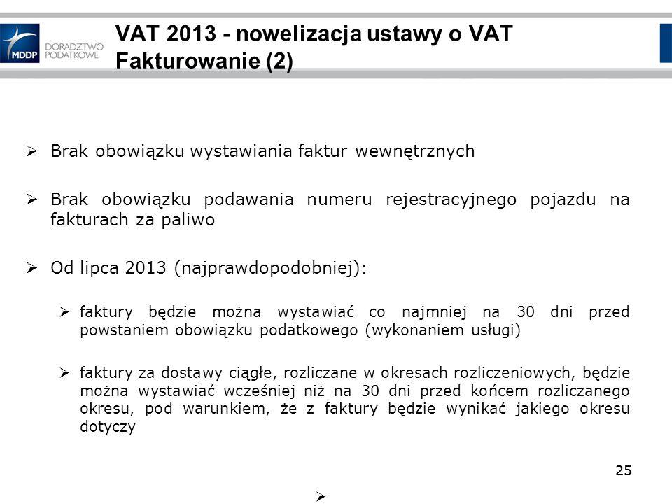25 VAT 2013 - nowelizacja ustawy o VAT Fakturowanie (2) Brak obowiązku wystawiania faktur wewnętrznych Brak obowiązku podawania numeru rejestracyjnego