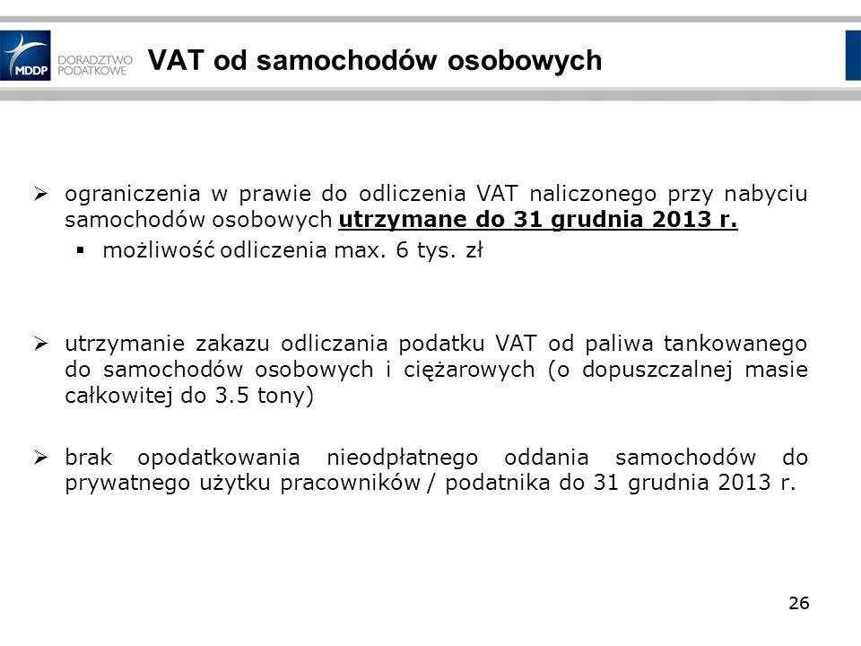 26 VAT od samochodów osobowych ograniczenia w prawie do odliczenia VAT naliczonego przy nabyciu samochodów osobowych utrzymane do 31 grudnia 2013 r. m