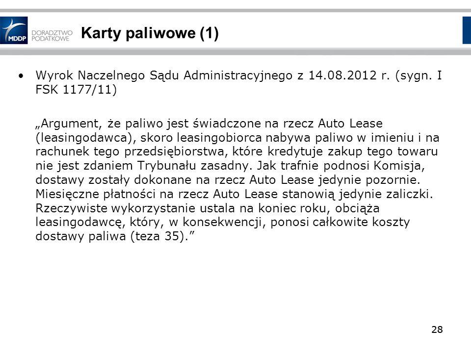 28 Karty paliwowe (1) Wyrok Naczelnego Sądu Administracyjnego z 14.08.2012 r. (sygn. I FSK 1177/11) Argument, że paliwo jest świadczone na rzecz Auto