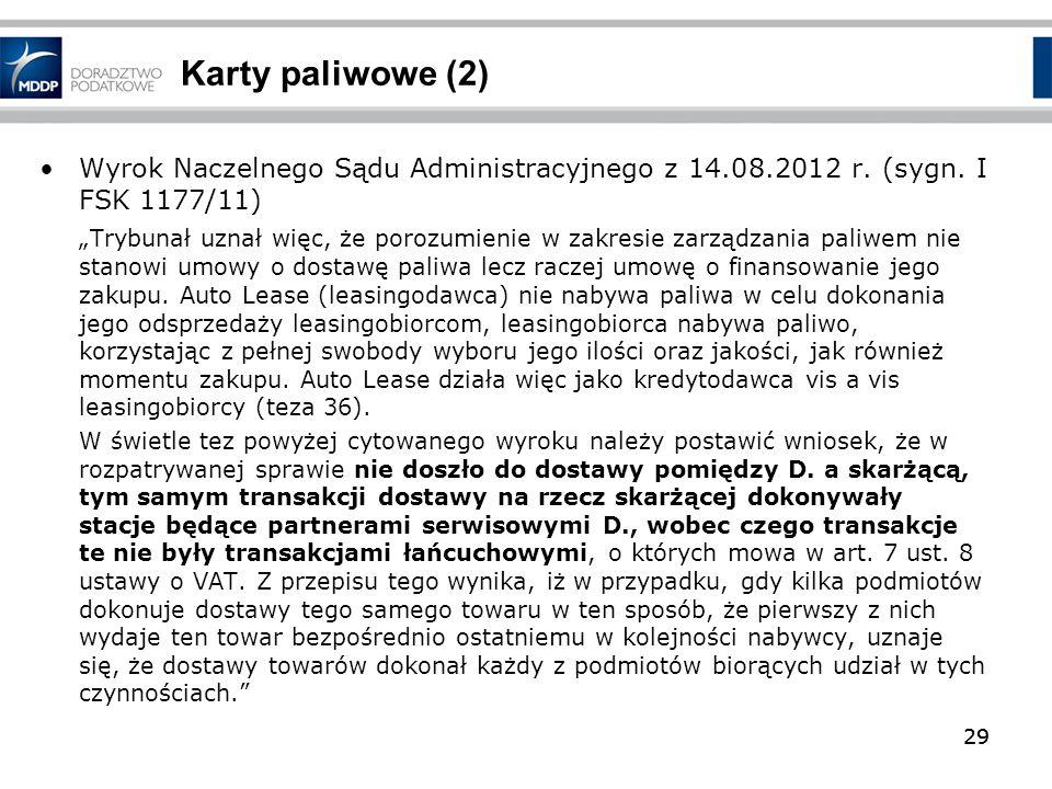 29 Karty paliwowe (2) Wyrok Naczelnego Sądu Administracyjnego z 14.08.2012 r. (sygn. I FSK 1177/11) Trybunał uznał więc, że porozumienie w zakresie za