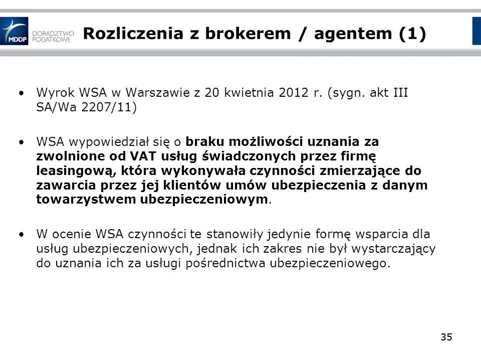35 Rozliczenia z brokerem / agentem (1) Wyrok WSA w Warszawie z 20 kwietnia 2012 r. (sygn. akt III SA/Wa 2207/11) WSA wypowiedział się o braku możliwo