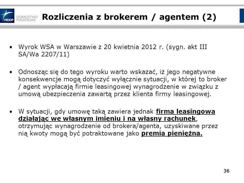 36 Rozliczenia z brokerem / agentem (2) Wyrok WSA w Warszawie z 20 kwietnia 2012 r. (sygn. akt III SA/Wa 2207/11) Odnosząc się do tego wyroku warto ws
