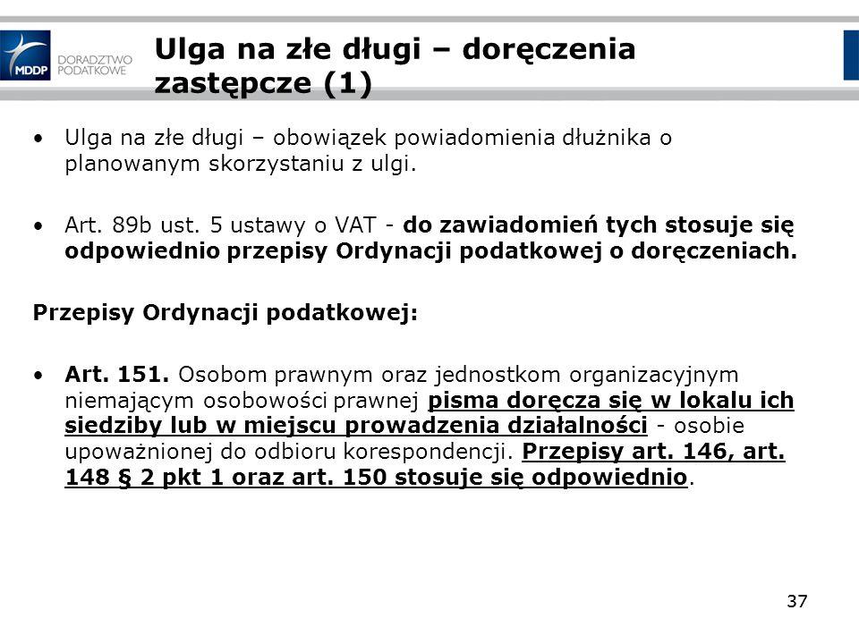 37 Ulga na złe długi – doręczenia zastępcze (1) Ulga na złe długi – obowiązek powiadomienia dłużnika o planowanym skorzystaniu z ulgi. Art. 89b ust. 5