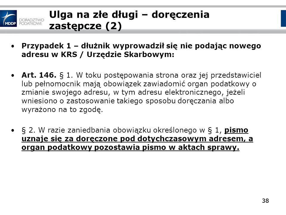 38 Ulga na złe długi – doręczenia zastępcze (2) Przypadek 1 – dłużnik wyprowadził się nie podając nowego adresu w KRS / Urzędzie Skarbowym: Art. 146.