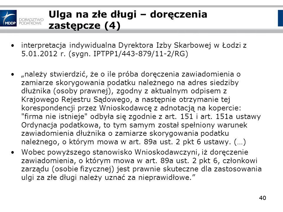 40 Ulga na złe długi – doręczenia zastępcze (4) interpretacja indywidualna Dyrektora Izby Skarbowej w Łodzi z 5.01.2012 r. (sygn. IPTPP1/443-879/11-2/
