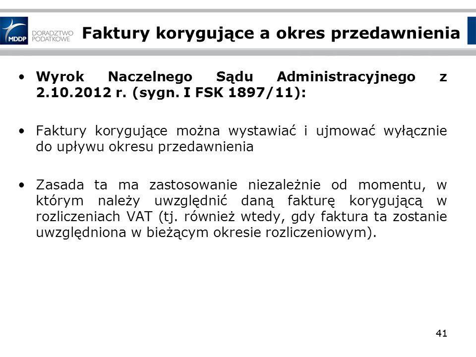41 Faktury korygujące a okres przedawnienia Wyrok Naczelnego Sądu Administracyjnego z 2.10.2012 r. (sygn. I FSK 1897/11): Faktury korygujące można wys