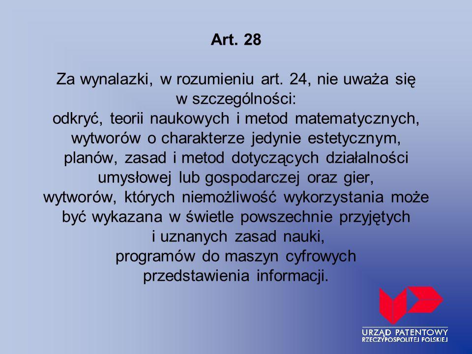 Art. 28 Za wynalazki, w rozumieniu art. 24, nie uważa się w szczególności: odkryć, teorii naukowych i metod matematycznych, wytworów o charakterze jed