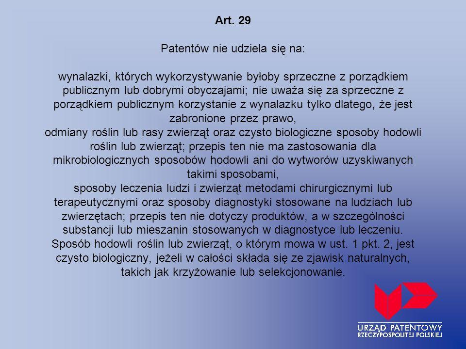 Art. 29 Patentów nie udziela się na: wynalazki, których wykorzystywanie byłoby sprzeczne z porządkiem publicznym lub dobrymi obyczajami; nie uważa się