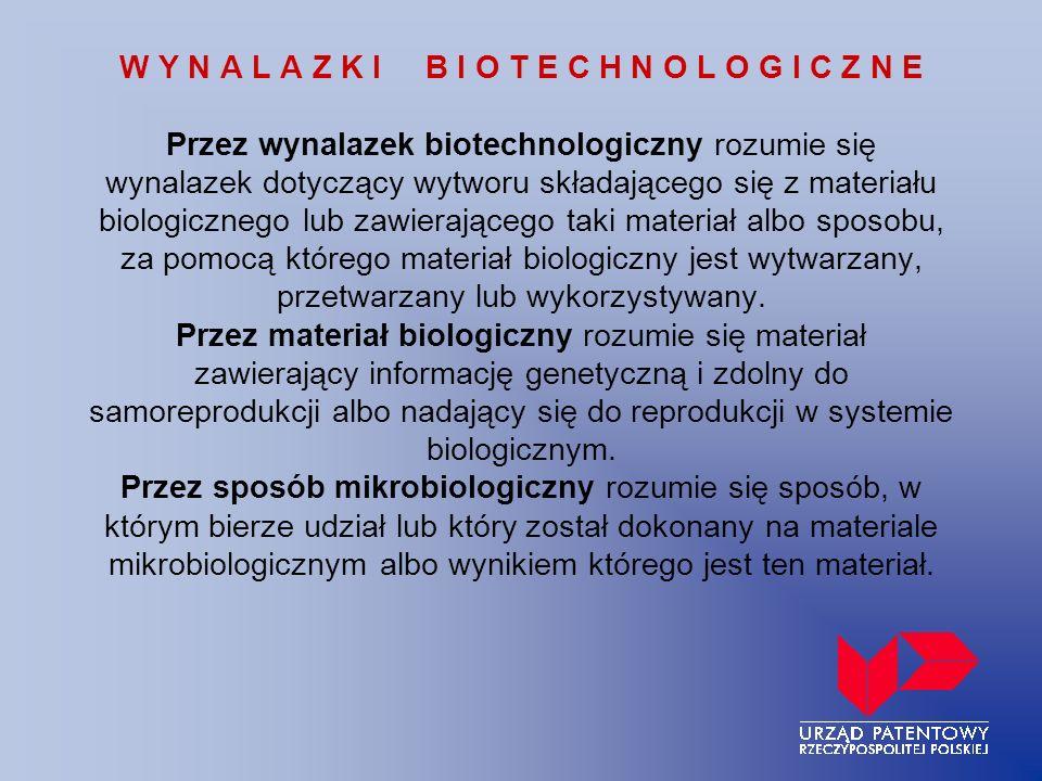 W Y N A L A Z K I B I O T E C H N O L O G I C Z N E Przez wynalazek biotechnologiczny rozumie się wynalazek dotyczący wytworu składającego się z mater