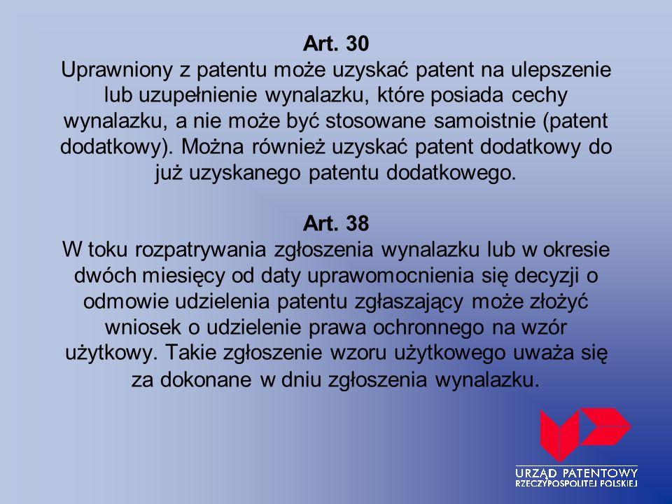 Art. 30 Uprawniony z patentu może uzyskać patent na ulepszenie lub uzupełnienie wynalazku, które posiada cechy wynalazku, a nie może być stosowane sam