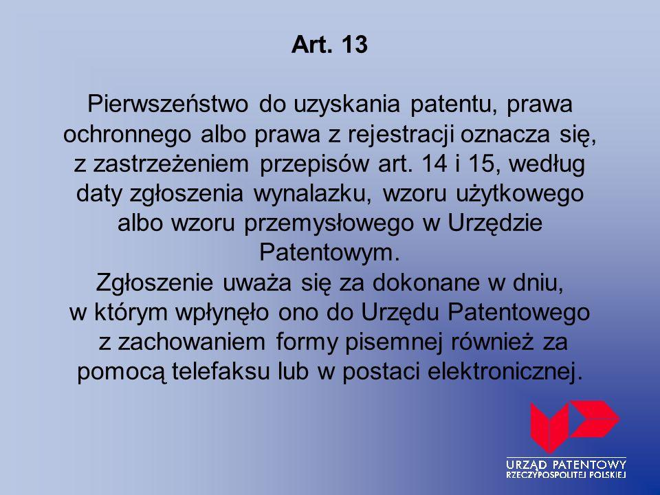 Art. 13 Pierwszeństwo do uzyskania patentu, prawa ochronnego albo prawa z rejestracji oznacza się, z zastrzeżeniem przepisów art. 14 i 15, według daty