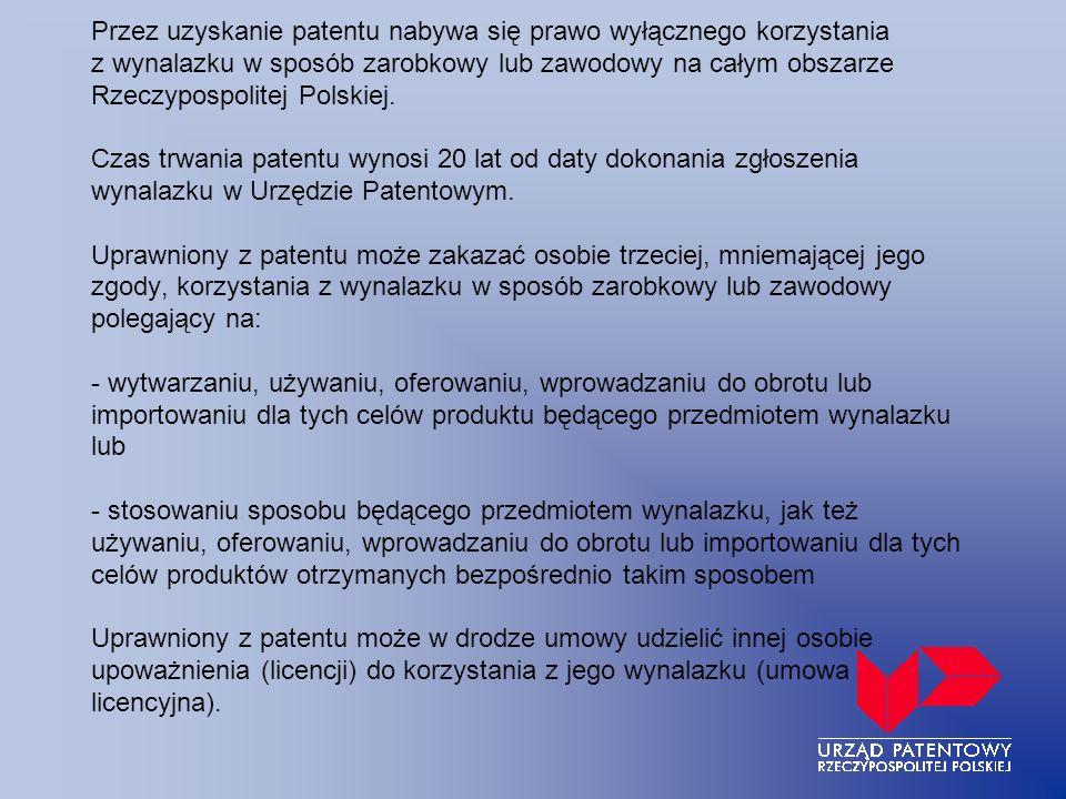 Przez uzyskanie patentu nabywa się prawo wyłącznego korzystania z wynalazku w sposób zarobkowy lub zawodowy na całym obszarze Rzeczypospolitej Polskie