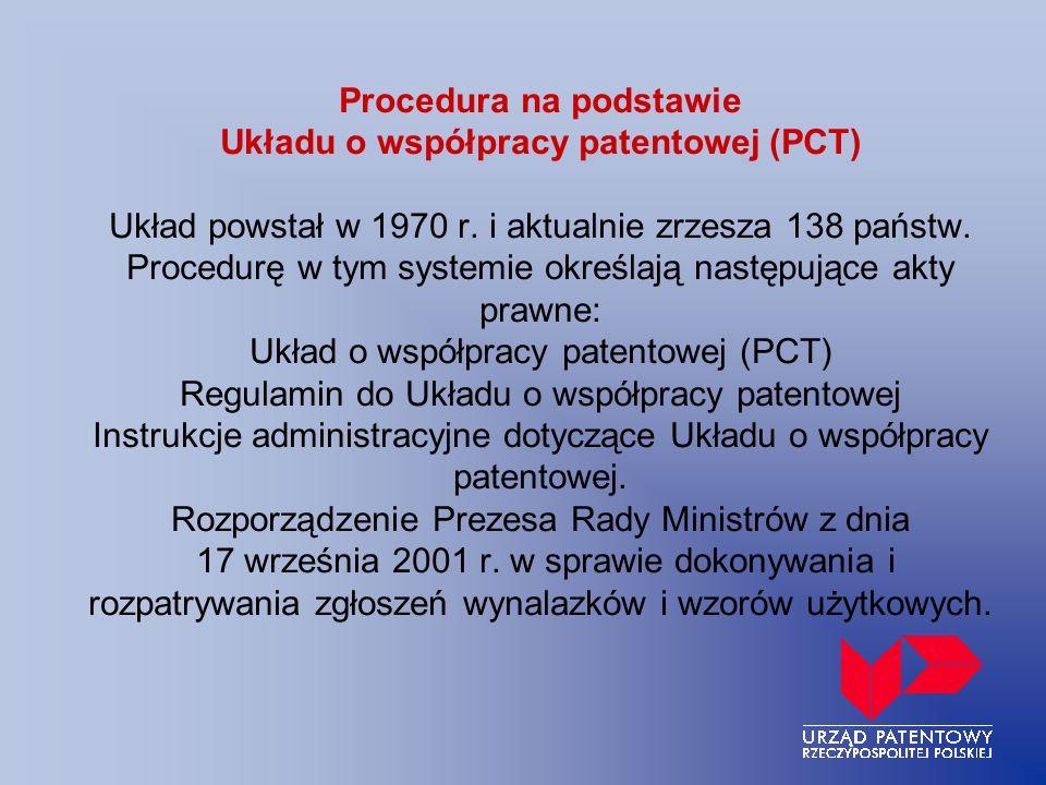 Procedura na podstawie Układu o współpracy patentowej (PCT) Układ powstał w 1970 r. i aktualnie zrzesza 138 państw. Procedurę w tym systemie określają