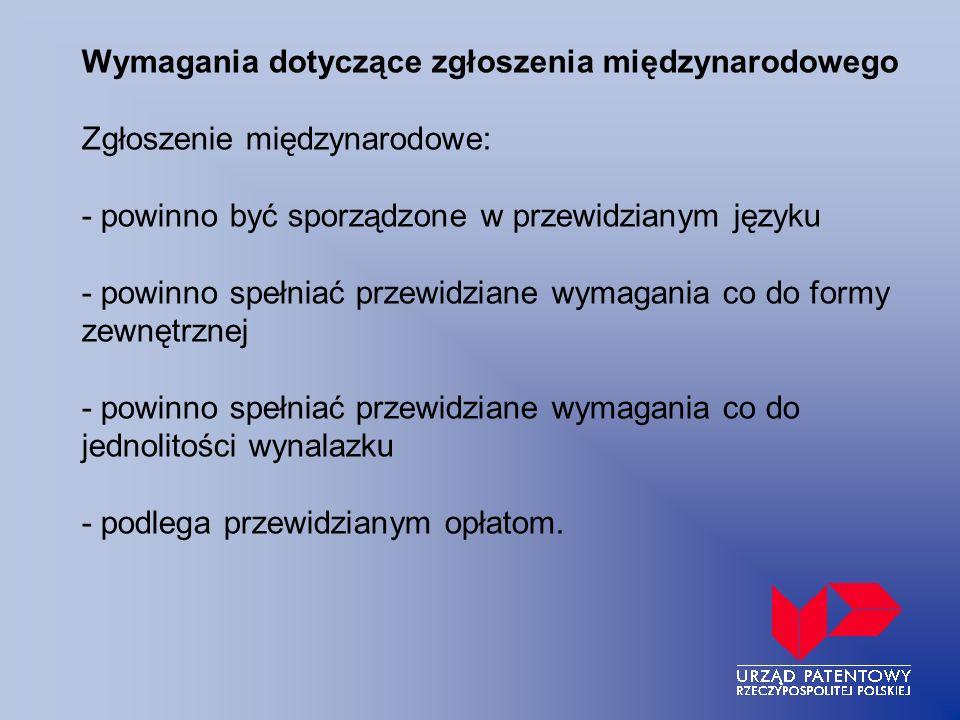 Wymagania dotyczące zgłoszenia międzynarodowego Zgłoszenie międzynarodowe: - powinno być sporządzone w przewidzianym języku - powinno spełniać przewid