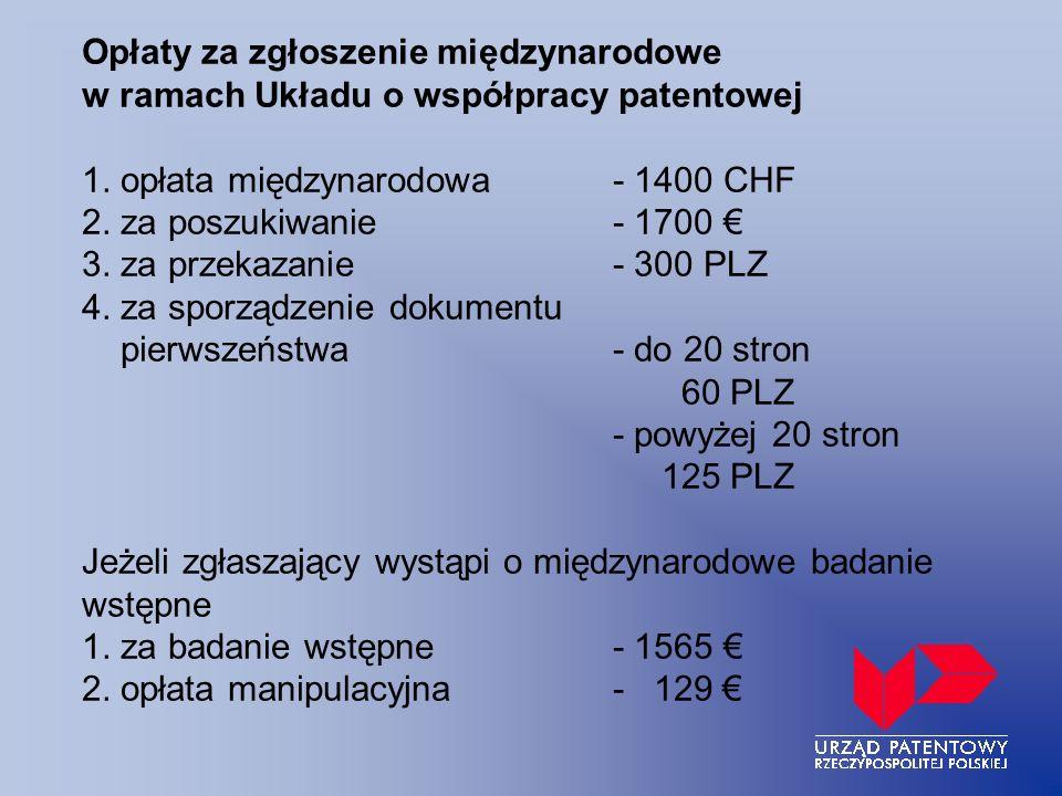 Opłaty za zgłoszenie międzynarodowe w ramach Układu o współpracy patentowej 1. opłata międzynarodowa- 1400 CHF 2. za poszukiwanie- 1700 3. za przekaza