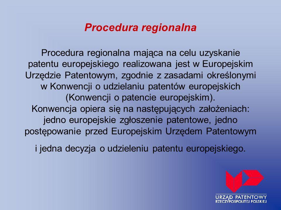 Procedura regionalna Procedura regionalna mająca na celu uzyskanie patentu europejskiego realizowana jest w Europejskim Urzędzie Patentowym, zgodnie z