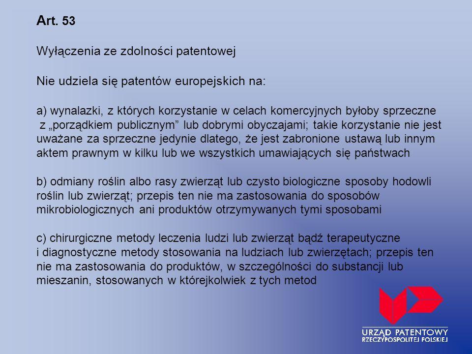 A rt. 53 Wyłączenia ze zdolności patentowej Nie udziela się patentów europejskich na: a) wynalazki, z których korzystanie w celach komercyjnych byłoby