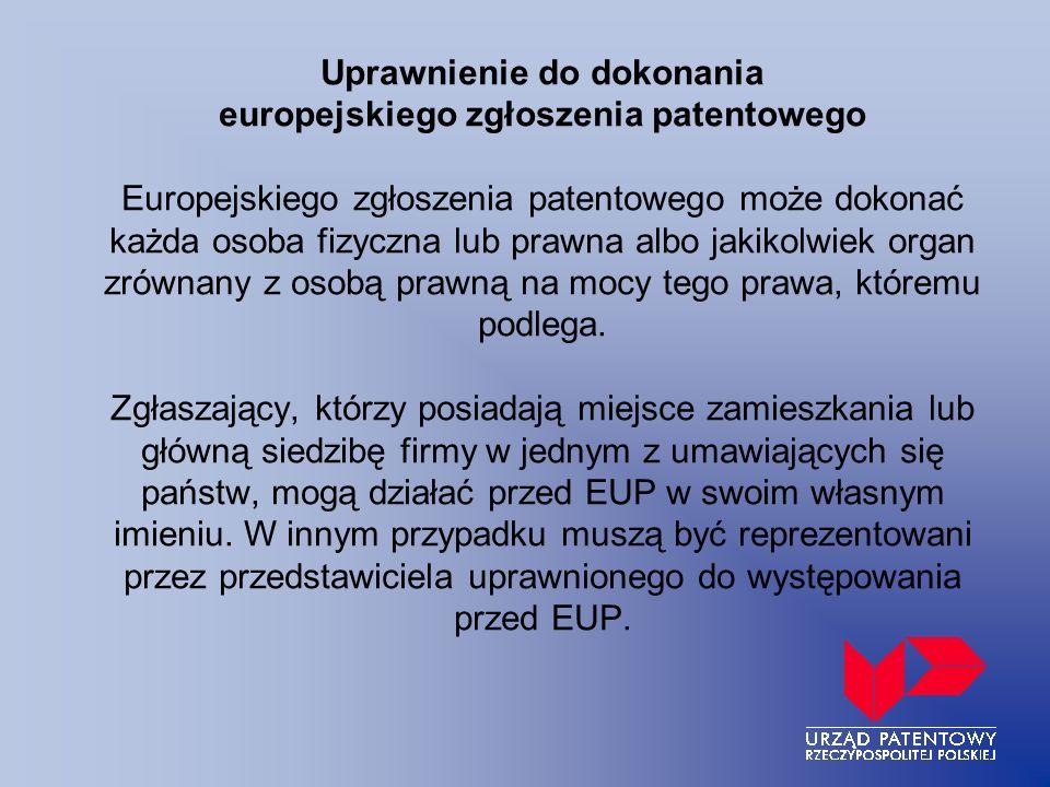 Uprawnienie do dokonania europejskiego zgłoszenia patentowego Europejskiego zgłoszenia patentowego może dokonać każda osoba fizyczna lub prawna albo j