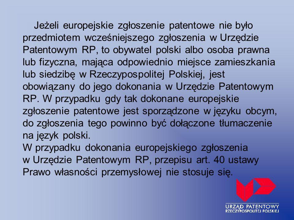 Jeżeli europejskie zgłoszenie patentowe nie było przedmiotem wcześniejszego zgłoszenia w Urzędzie Patentowym RP, to obywatel polski albo osoba prawna