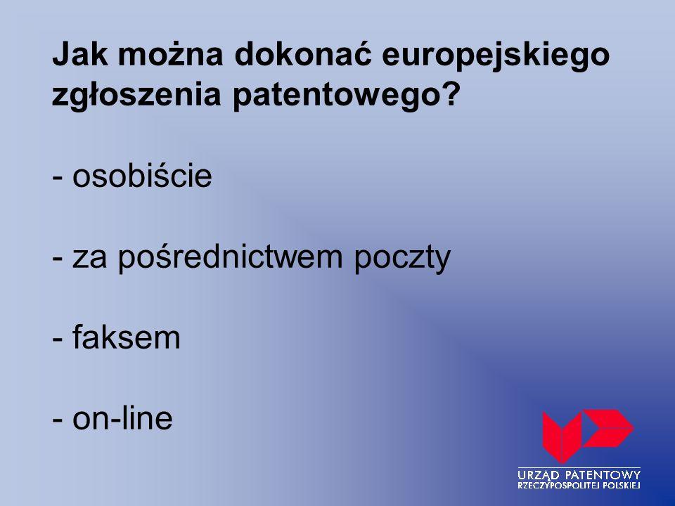 Jak można dokonać europejskiego zgłoszenia patentowego? - osobiście - za pośrednictwem poczty - faksem - on-line
