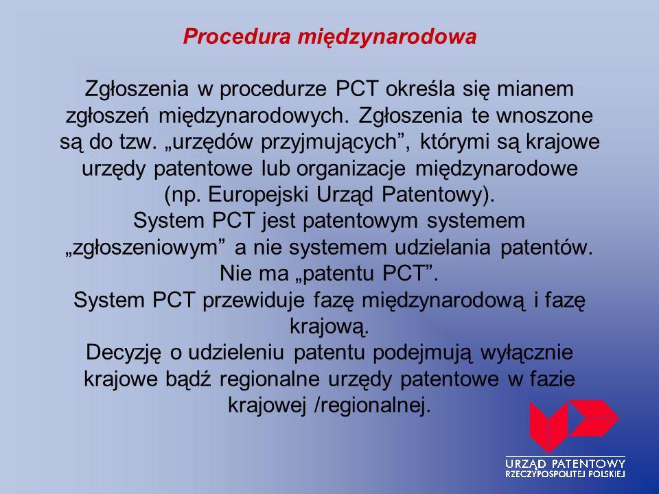 Procedura międzynarodowa Zgłoszenia w procedurze PCT określa się mianem zgłoszeń międzynarodowych. Zgłoszenia te wnoszone są do tzw. urzędów przyjmują