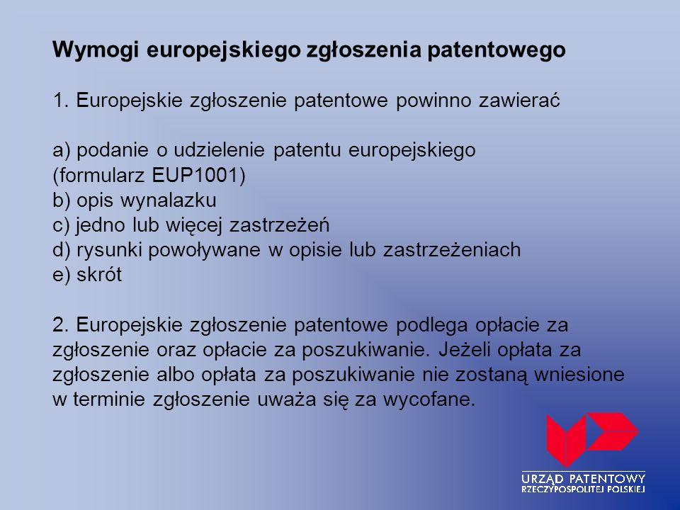 Wymogi europejskiego zgłoszenia patentowego 1. Europejskie zgłoszenie patentowe powinno zawierać a) podanie o udzielenie patentu europejskiego (formul
