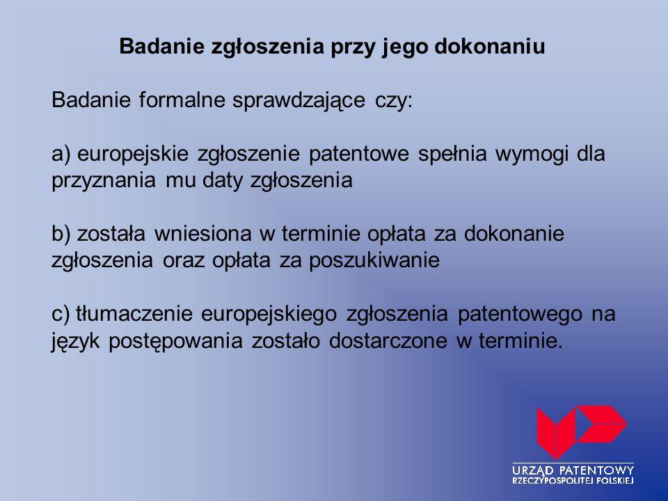 Badanie zgłoszenia przy jego dokonaniu Badanie formalne sprawdzające czy: a) europejskie zgłoszenie patentowe spełnia wymogi dla przyznania mu daty zg