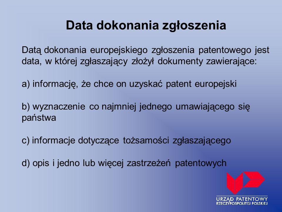 Data dokonania zgłoszenia Datą dokonania europejskiego zgłoszenia patentowego jest data, w której zgłaszający złożył dokumenty zawierające: a) informa