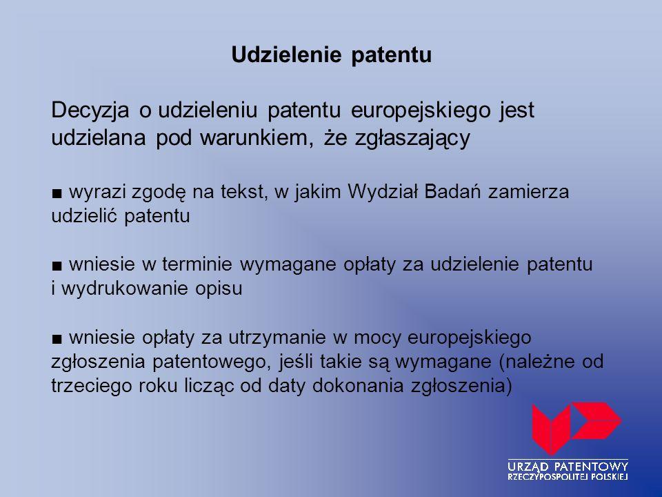 Udzielenie patentu Decyzja o udzieleniu patentu europejskiego jest udzielana pod warunkiem, że zgłaszający wyrazi zgodę na tekst, w jakim Wydział Bada