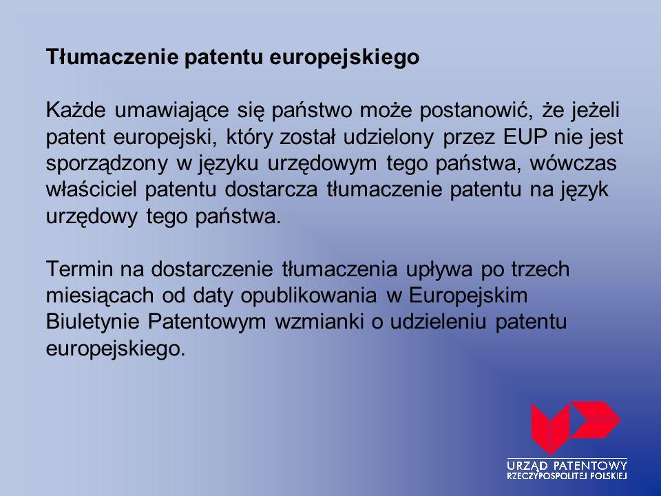 Tłumaczenie patentu europejskiego Każde umawiające się państwo może postanowić, że jeżeli patent europejski, który został udzielony przez EUP nie jest