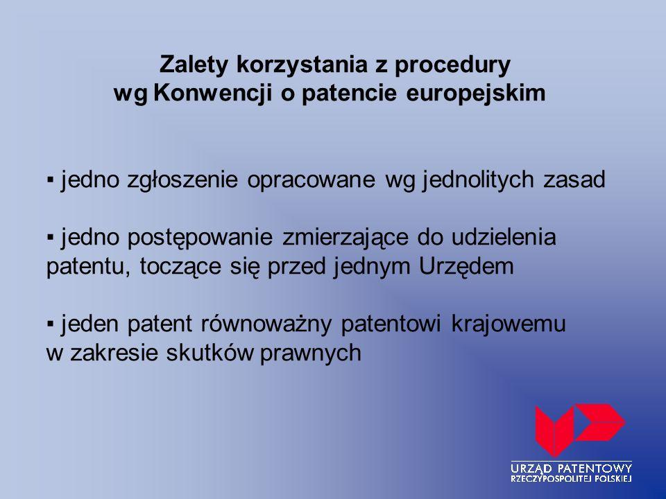 Zalety korzystania z procedury wg Konwencji o patencie europejskim jedno zgłoszenie opracowane wg jednolitych zasad jedno postępowanie zmierzające do