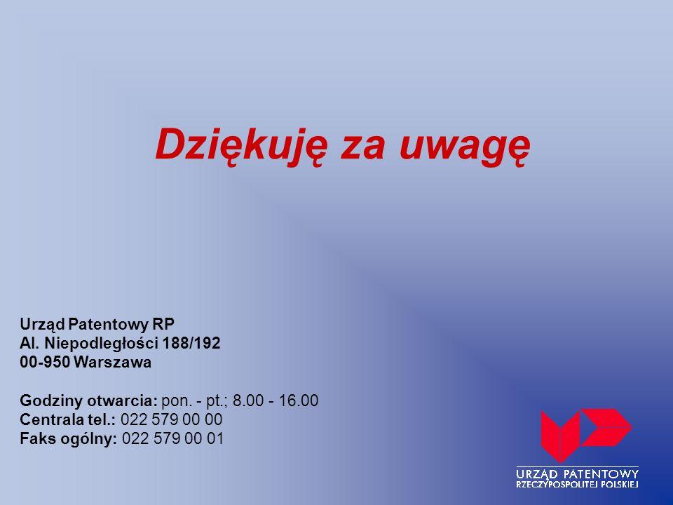 Dziękuję za uwagę Urząd Patentowy RP Al. Niepodległości 188/192 00-950 Warszawa Godziny otwarcia: pon. - pt.; 8.00 - 16.00 Centrala tel.: 022 579 00 0