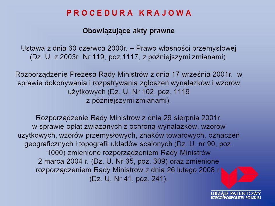 P R O C E D U R A K R A J O W A Obowiązujące akty prawne Ustawa z dnia 30 czerwca 2000r. – Prawo własności przemysłowej (Dz. U. z 2003r. Nr 119, poz.1