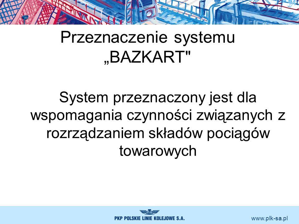 www.plk-sa.pl Celem stosowania systemu BAZKART jest przekazanie na nastawnie rozrządowe planu rozrządzenia składu pociągu w formie elektronicznej, zautomatyzowanie procesu rozrządzania, przekazanie zwrotnie przewoźnikowi informacji o wynikach zrealizowanej usługi.