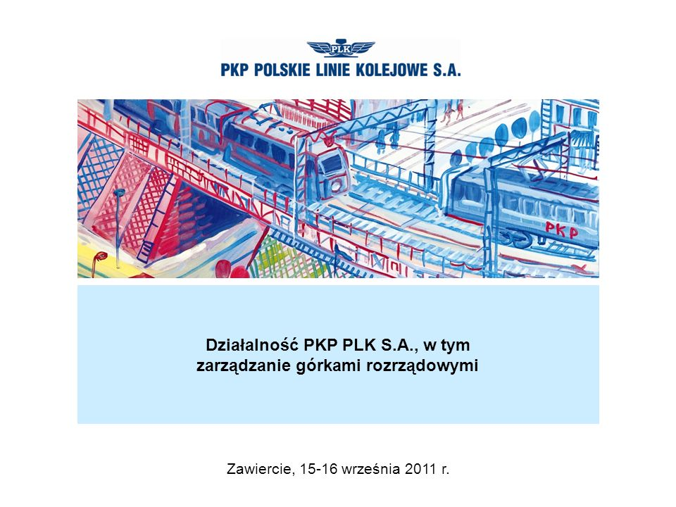 Działalność PKP PLK S.A., w tym zarządzanie górkami rozrządowymi Zawiercie, 15-16 września 2011 r.