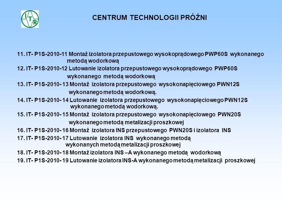 11. IT- P1S-2010-11 Montaż izolatora przepustowego wysokoprądowego PWP60S wykonanego metodą wodorkową 12. IT- P1S-2010-12 Lutowanie izolatora przepust