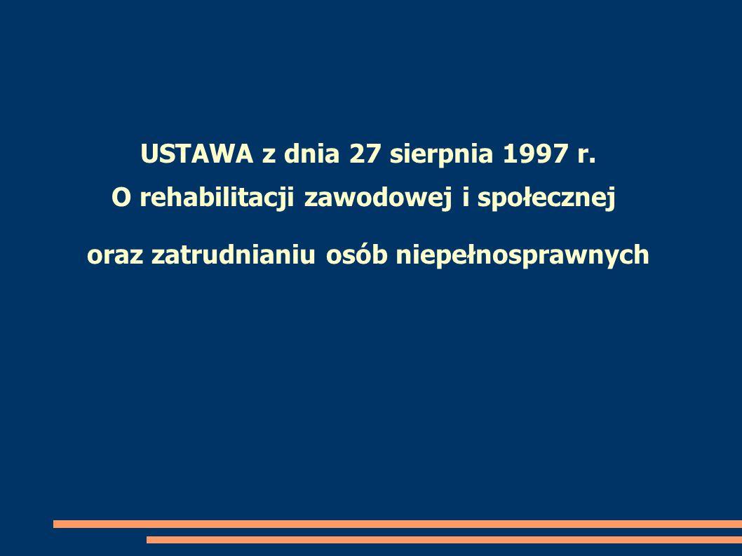 USTAWA z dnia 27 sierpnia 1997 r. O rehabilitacji zawodowej i społecznej oraz zatrudnianiu osób niepełnosprawnych