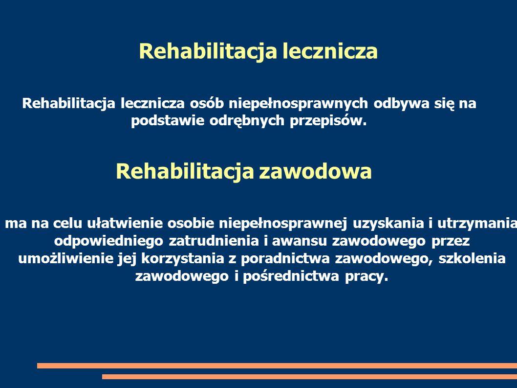 Rehabilitacja lecznicza osób niepełnosprawnych odbywa się na podstawie odrębnych przepisów. Rehabilitacja lecznicza Rehabilitacja zawodowa ma na celu