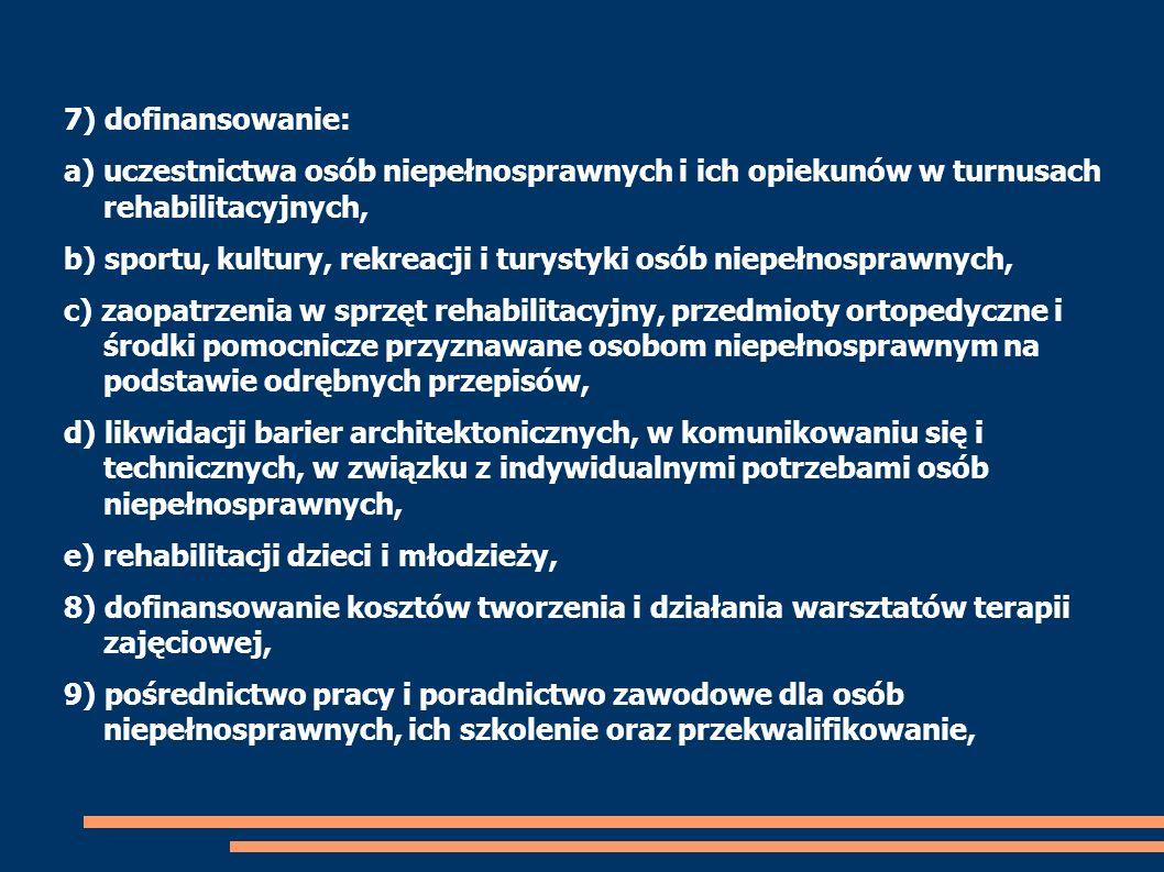 7) dofinansowanie: a) uczestnictwa osób niepełnosprawnych i ich opiekunów w turnusach rehabilitacyjnych, b) sportu, kultury, rekreacji i turystyki osó