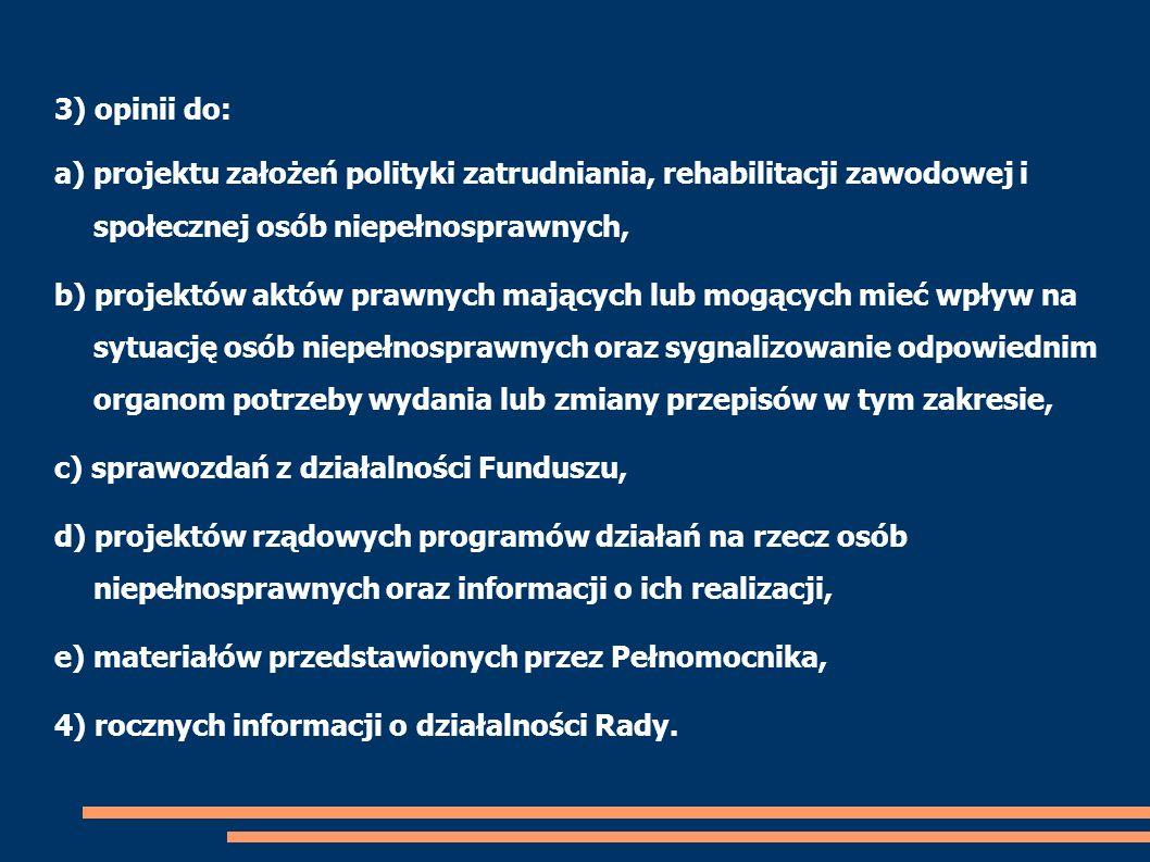 3) opinii do: a) projektu założeń polityki zatrudniania, rehabilitacji zawodowej i społecznej osób niepełnosprawnych, b) projektów aktów prawnych mają