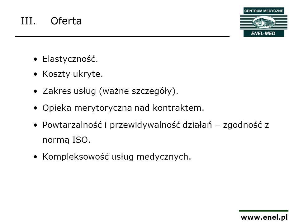 www.enel.pl III.Oferta Elastyczność. Koszty ukryte. Zakres usług (ważne szczegóły). Opieka merytoryczna nad kontraktem. Powtarzalność i przewidywalnoś