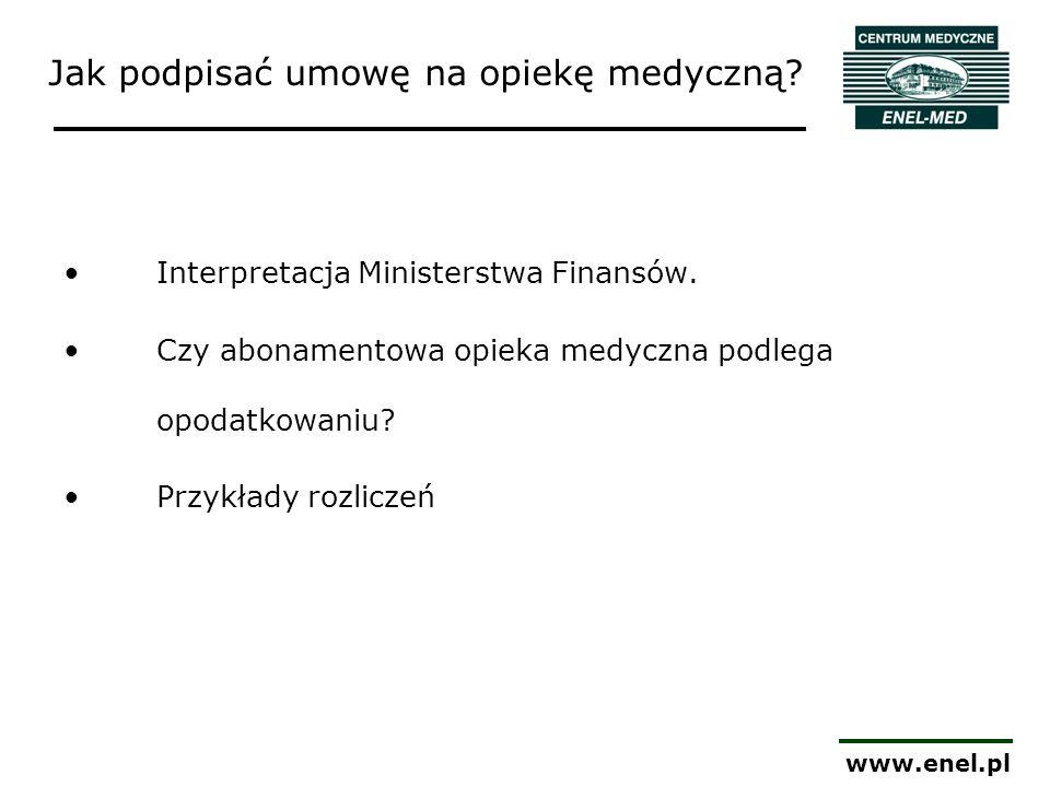 www.enel.pl Jak podpisać umowę na opiekę medyczną? Interpretacja Ministerstwa Finansów. Czy abonamentowa opieka medyczna podlega opodatkowaniu? Przykł